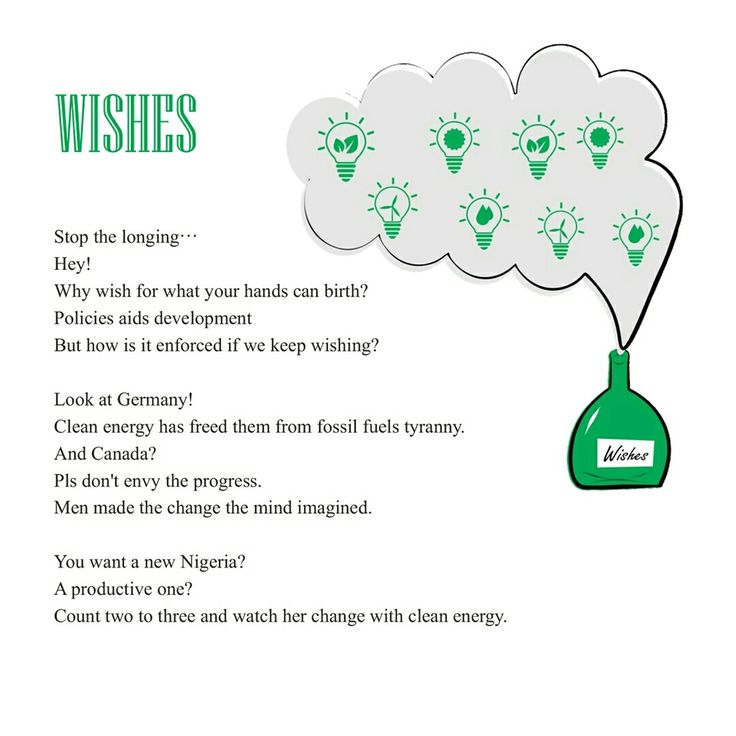 This weeks poem is Wishes byProlyfic Mike from Nigeria.  Stop the longing... Hey! Why wish for what your hands can birth? Policies aids development But how is it enforced if we keep wishing?  Look at Germany! Clean energy has freed them from fossil fuels tyranny.  And Canada...? Pls don't envy the progress. Men made the change the mind imagined.  You want a new Nigeria? A productive one?  Count two to three and watch her change with clean energy.  Support their work by signing our joint…