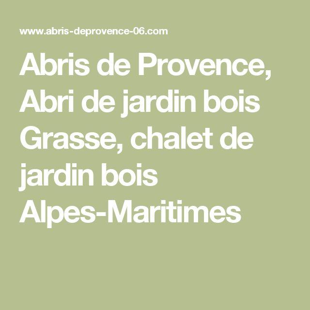Abris de Provence, Abri de jardin bois Grasse, chalet de jardin bois