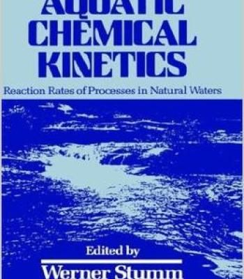 Aquatic Chemical Kinetics: Reaction Rates Of Processes In Natural Waters PDF