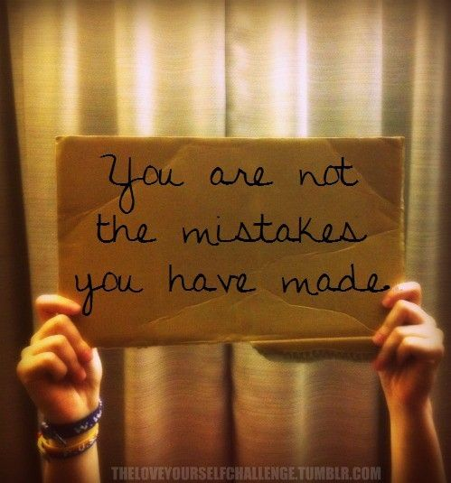 Please everyone remember this. We all make mistakes, learn from them, get