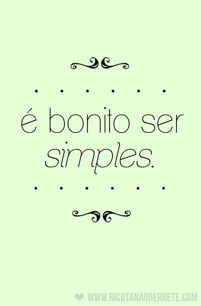 Não é preciso coisa,basta ser SIMPLES!