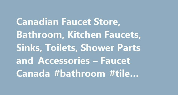 Canadian Faucet Store, Bathroom, Kitchen Faucets, Sinks, Toilets, Shower Parts and Accessories – Faucet Canada #bathroom #tile #pictures http://bathroom.remmont.com/canadian-faucet-store-bathroom-kitchen-faucets-sinks-toilets-shower-parts-and-accessories-faucet-canada-bathroom-tile-pictures/  #discount bathroom faucets Faucet Canada Why shop at Faucet Canada? Faucet Canada started as a local plumbing store servicing the Greater Montreal Region and has now grown into one of Canada's largest…