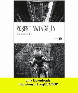 La stanza 13 (9788804604532) Robert Swindells , ISBN-10: 8804604530  , ISBN-13: 978-8804604532 ,  , tutorials , pdf , ebook , torrent , downloads , rapidshare , filesonic , hotfile , megaupload , fileserve