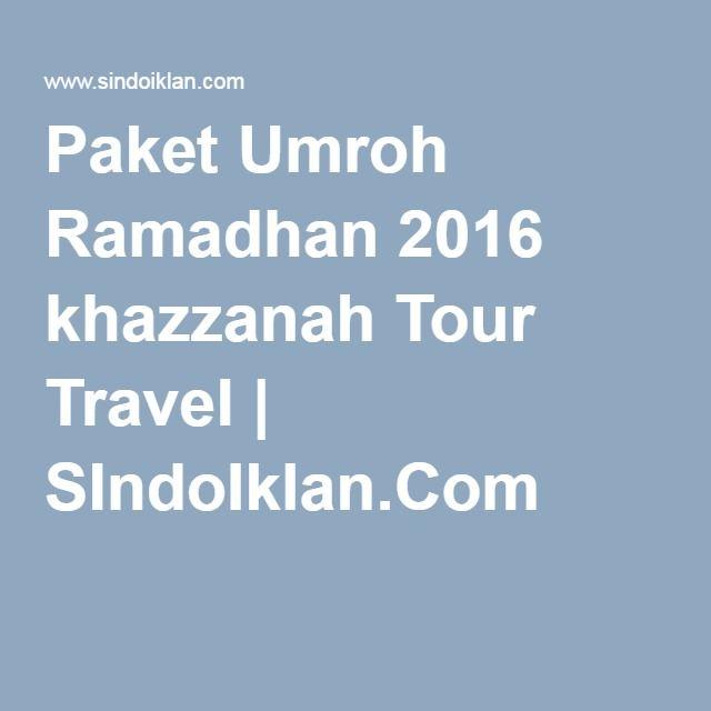 Paket Umroh Ramadhan 2016 khazzanah Tour Travel | SIndoIklan.Com