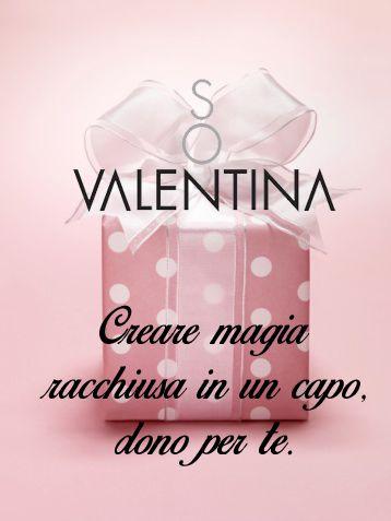 """""""So Valentina"""" : creare magia racchiusa in una capo dono per te. The luxury italian fashion brand!"""