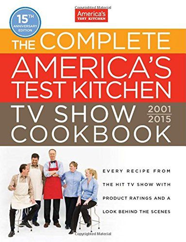 The Complete America's Test Kitchen TV Show Cookbook 2001-2015 by Editors at America's Test Kitchen