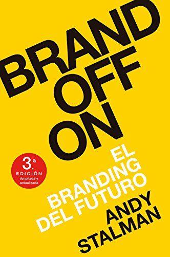 BrandOffOn - 3ª Edición Revisada Y Ampliada de Andy Stalman https://www.amazon.es/dp/8498754178/ref=cm_sw_r_pi_dp_qcmfxbEY74A4P