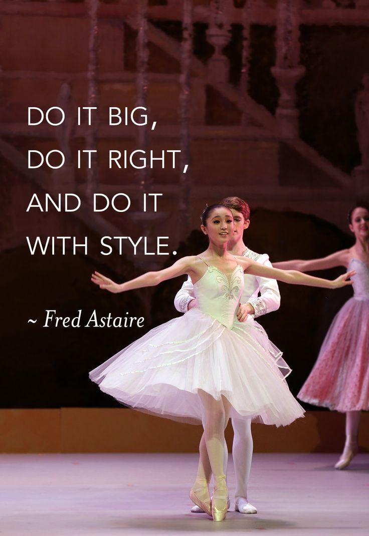 """""""Do it big, do it right, and do it with style."""" Fred Astaire #inspiration #quote #ballet"""