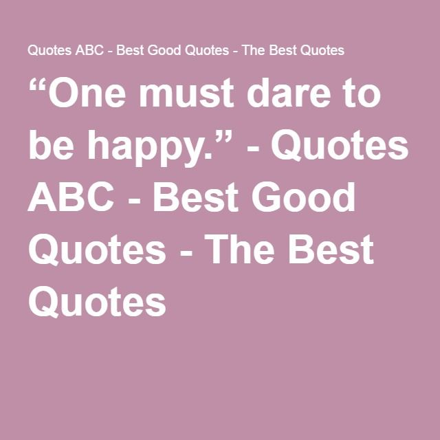 """""""One must dare to be happy."""" - Quotes ABC - Best Good Quotes - The Best Quotes"""