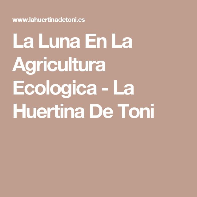 La Luna En La Agricultura Ecologica - La Huertina De Toni