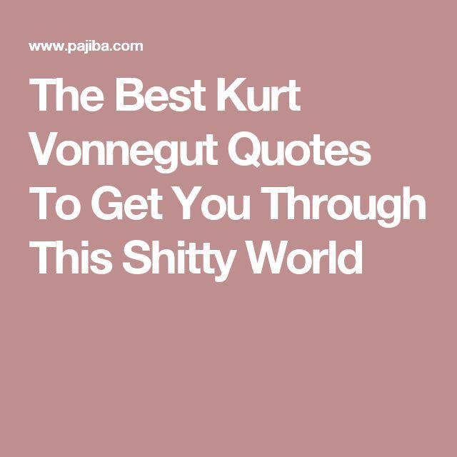 Best Kurt Vonnegut Quotes The Best Kurt Vonnegut Quotes To Get You Through This Shitty World  Best Kurt Vonnegut Quotes