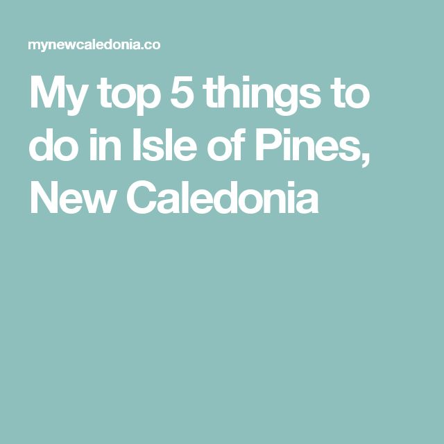 My top 5 things to do in Isle of Pines, New Caledonia
