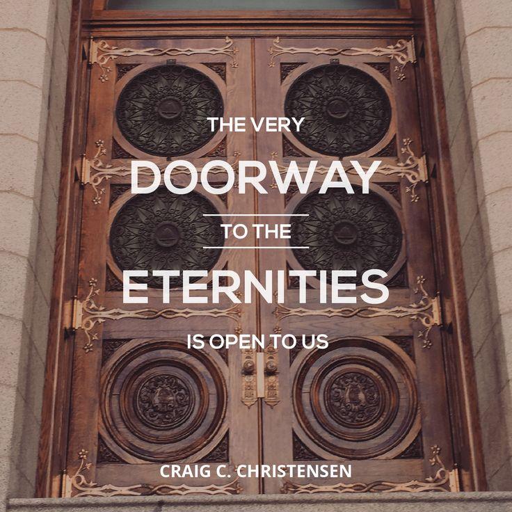 """Elder Craig C. Christensen: """"The very doorway to the eternities is open to us."""" #LDS #LDSConf #quotes"""