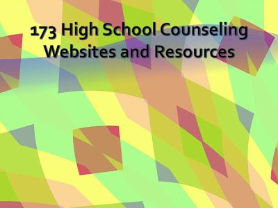 For High School Counselors: 173 High School Counseling Websites and Resources