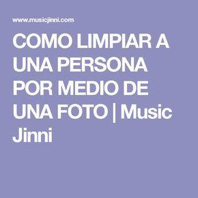 COMO LIMPIAR A UNA PERSONA POR MEDIO DE UNA FOTO | Music Jinni