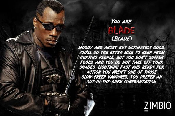 I took Zimbio's vampire quiz and I'm Blade! Who are you? #ZimbioQuiz
