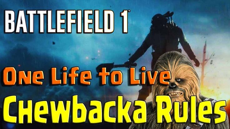 Battlefield 1  | One Life to Live - Chewbacka Rules