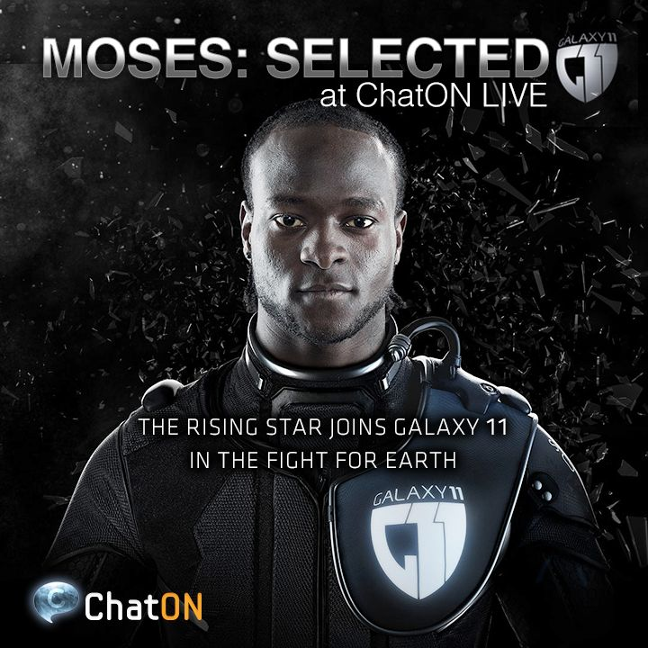 [ChatON LIVEpartner GALAXY11] MOSES: Selected / Rising star Victor Moses has now joined GALAXY11 as the 6th member. Aliens should beware of his right foot and his full-field spatial playing pace. Stay tuned at GALAXY11 of the ChatON LIVEpartner to keep up with the ultimate football match. 에어리언에 대항할 6번째 선수로 떠오르는 스타, 빅터 모세스가 GALAXY11에 합류했습니다. 필드 곳곳에서 많은 포지션을 소화하고, 오른발이 특기인 그를, 외계인들은 특히 조심해야 할 것 입니다. ChatON LIVEpartner GALAXY11에서 인류의 존망을 건 축구 시합 소식을 계속 받아보세요.