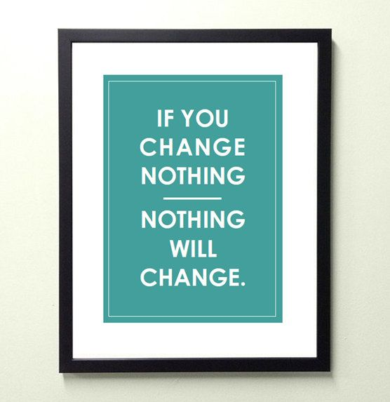 if you change nothing - nothing will change. 8.5x11 quote poster print - FAST SHIPPING. $13.00, via Etsy.