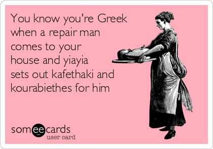 You know you're Greek when a repair man comes to your house and yiayia sets out kafethaki and kourabiethes for him #greekproblems #youknowyourgreekwhen #greek