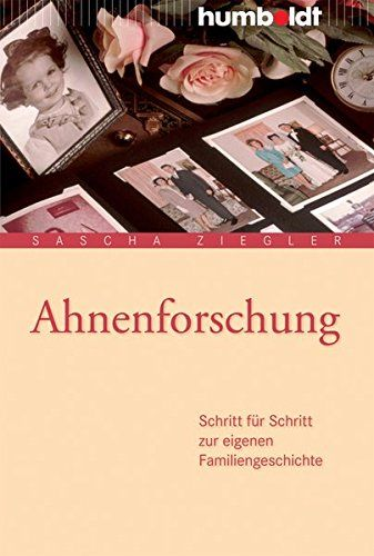Ahnenforschung: Schritt für Schritt zur eigenen Familiengeschichte | Genealogie | Sascha Ziegler | Ratgeber | Buch