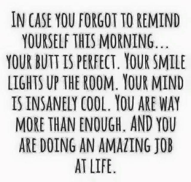 In case you forgot to remind yourself this morning...you are more than enough!