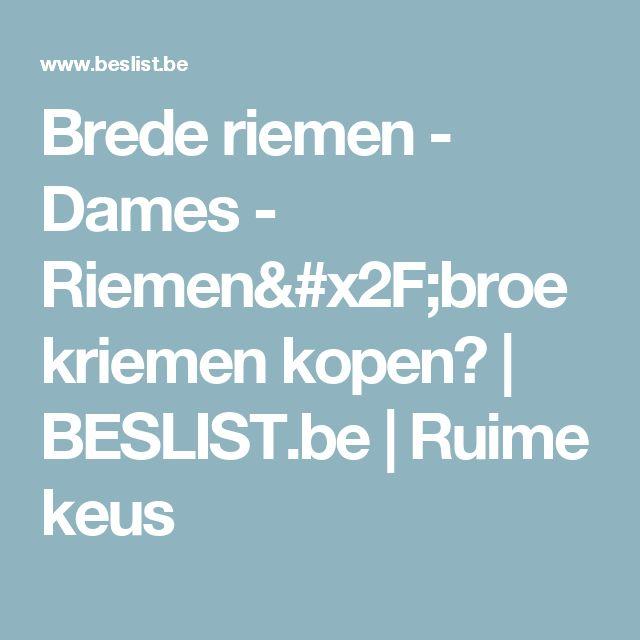 Brede riemen - Dames - Riemen/broekriemen kopen? | BESLIST.be | Ruime keus