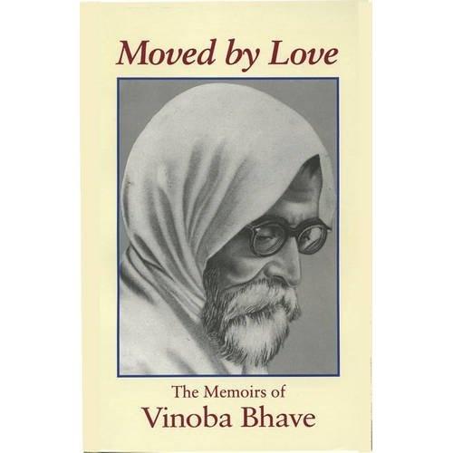 Moved by Love: The Memoirs of Vinoba Bhave: Kalindi, Vinoba, Marjorie Sykes: 9781870098540: Amazon.com: Books