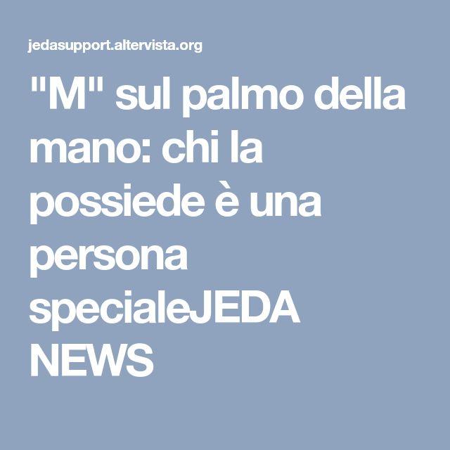 """""""M"""" sul palmo della mano: chi la possiede è una persona specialeJEDA NEWS"""