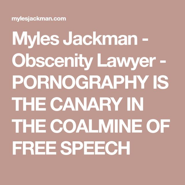 Myles Jackman - Obscenity Lawyer - PORNOGRAPHY IS THE CANARY IN THE COALMINE OF FREE SPEECH