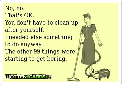 Seriously People Clean Up After Yourself Funny Perfect Man