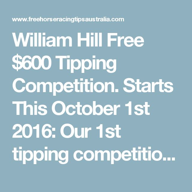 William Hill Free $600 Tipping Competition.  Starts This October 1st 2016:  Our 1st tipping competition was a roaring success so we are having another one starting this Saturday October 1st 2016 and its sponsored by William Hill and its completely FREE to enter if you already have a William Hill betting account and there's $300 in free bets up for grabs and places 1st to 3rd get a prize and if you can get 2 new signups to William Hill on the links provided within the group where we are hosti