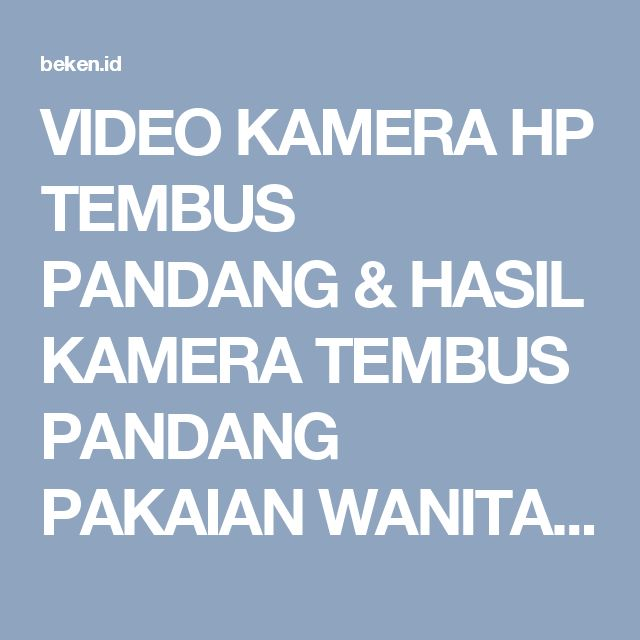 VIDEO KAMERA HP TEMBUS PANDANG & HASIL KAMERA TEMBUS PANDANG PAKAIAN WANITA - Beken.id