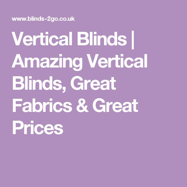 Vertical Blinds | Amazing Vertical Blinds, Great Fabrics & Great Prices