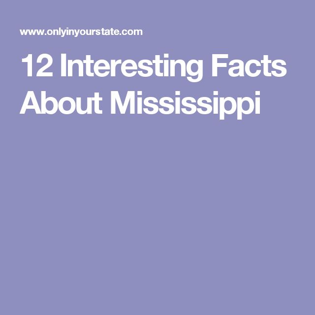 12 Interesting Facts About Mississippi
