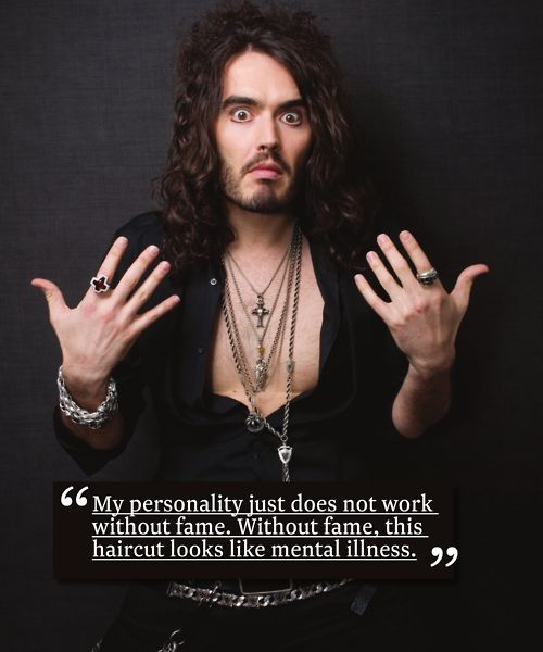 """Russell Brand. Lol. That is so true. Next time I meet someone a little out there I am just going to think """"they were meant to be famous."""""""