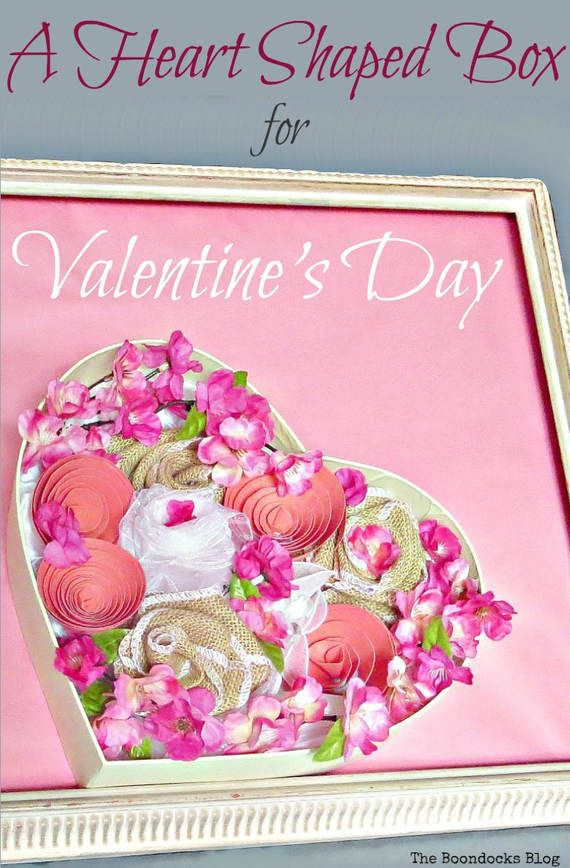 Using a heart shaped box filled with different flowers for a unique Valentine's Day Craft, #ValentinesDay #Crafting #Heartshapedbox #ValentinesDayFlowers #IntBloggersClub Heart shaped box full of flowers made from different materials, A Heart Shaped Box for Valentine's Day Crafting theboondocksblog.com