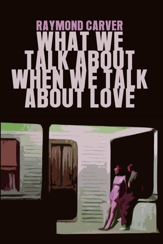 """a review of raymond what we talk about we talk about love Sunday book review raymond carver's life and stories by  he changed the name of the story """"beginners"""" to """"what we talk about when we talk about love,"""" and that became the new title ."""
