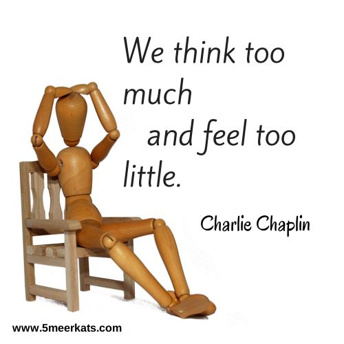 We think too much and feel too little. #CharlieChaplin #quote