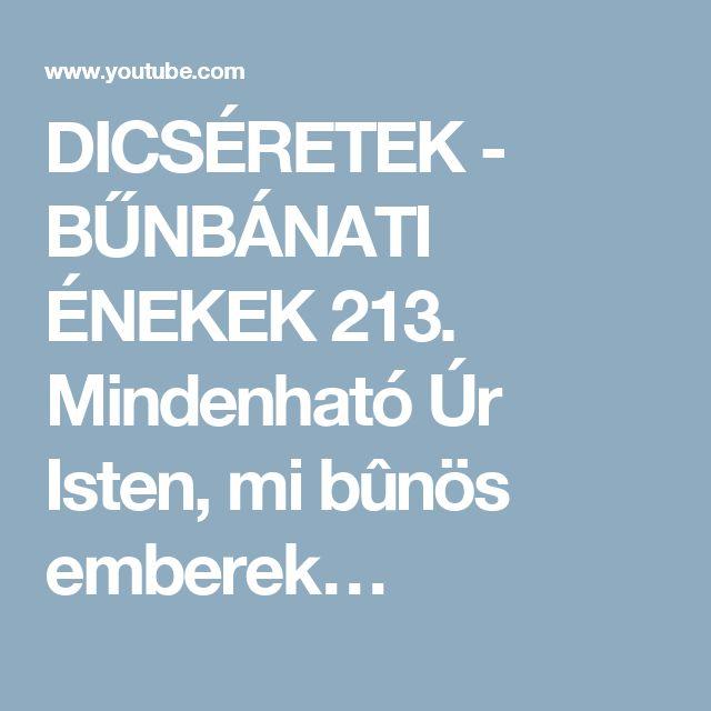 DICSÉRETEK - BŰNBÁNATI ÉNEKEK 213. Mindenható Úr Isten, mi bûnös emberek…