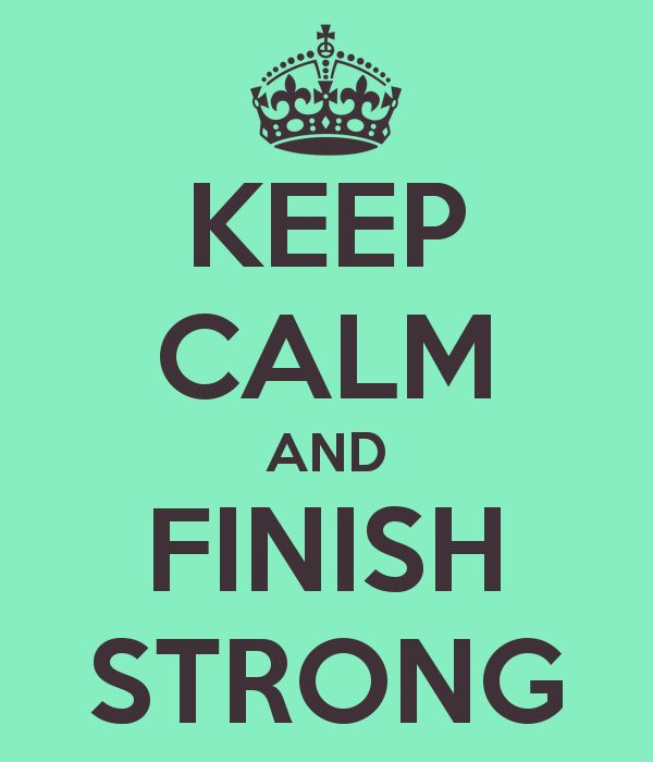 KEEP CALM AND FINISH STRONG - KEEP CALM AND CARRY ON Image Generator - brought to you by the Ministry of Information