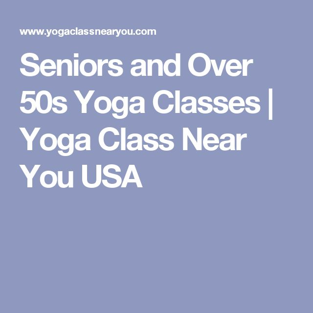 Seniors and Over 50s Yoga Classes | Yoga Class Near You USA