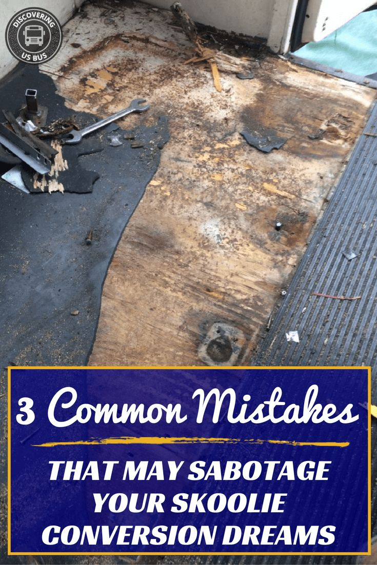 School bus conversion| Skoolies| Bus Life|These three common school bus conversion mistakes could sabotage your Skoolie dream. Do you know what they are? discoveringusbus.com