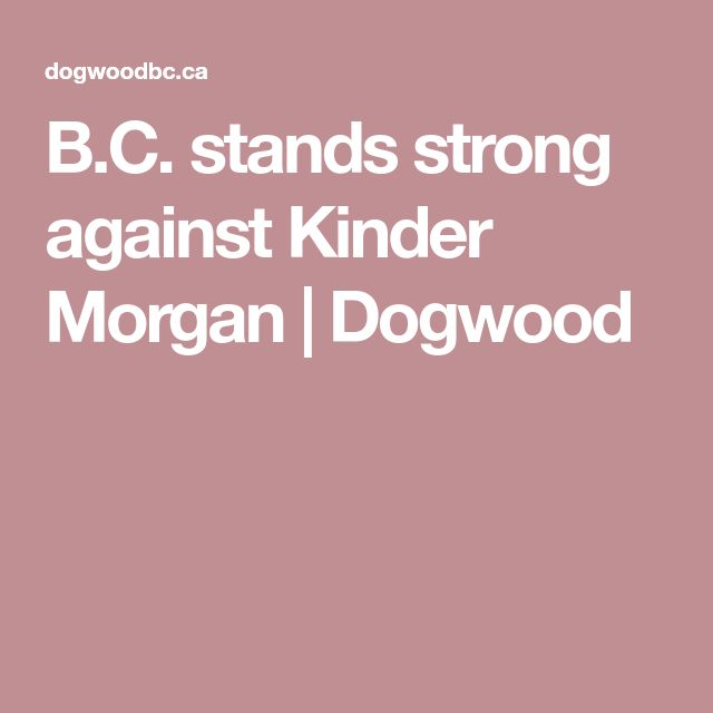 B.C. stands strong against Kinder Morgan | Dogwood