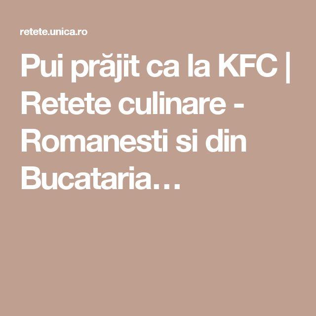 Pui prăjit ca la KFC | Retete culinare - Romanesti si din Bucataria…