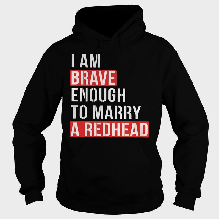 I AM BRAVE ENOUGH TO MARRY A #REDHEAD, Order HERE ==> https://www.sunfrog.com/Hobby/128897579-818114165.html?70559, Please tag & share with your friends who would love it, #redhead lingerie, ginger recipes, ginger benefits #food, #technology, #travel  redhead sayings hair colors, redhead sayings people, redhead sayings life  #legging #shirts #tshirts #ideas #popular #everything #videos #shop