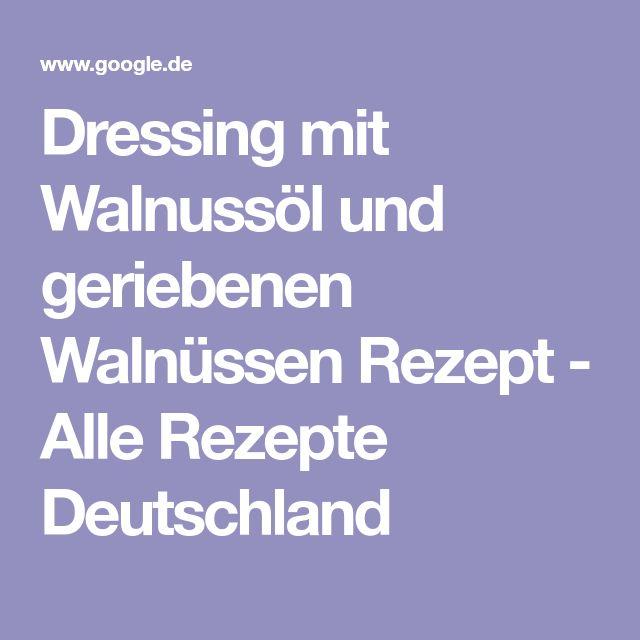 Dressing mit Walnussöl und geriebenen Walnüssen Rezept - Alle Rezepte Deutschland
