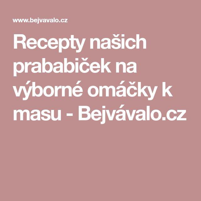 Recepty našich prababiček na výborné omáčky k masu  - Bejvávalo.cz