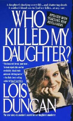 Who Killed My Daughter? ** by Lois Duncan.