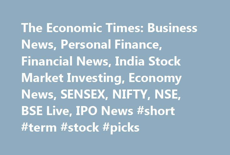 """The Economic Times: Business News, Personal Finance, Financial News, India Stock Market Investing, Economy News, SENSEX, NIFTY, NSE, BSE Live, IPO News #short #term #stock #picks http://stock.remmont.com/the-economic-times-business-news-personal-finance-financial-news-india-stock-market-investing-economy-news-sensex-nifty-nse-bse-live-ipo-news-short-term-stock-picks/  medianet_width = """"300"""";   medianet_height = """"600"""";   medianet_crid = """"926360737"""";   medianet_versionId = """"111299""""…"""